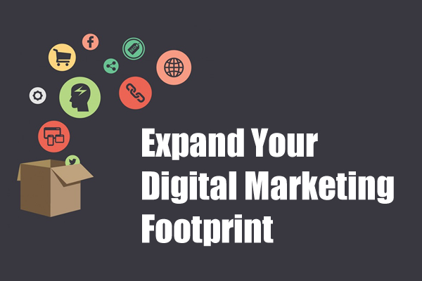 Expanding Your Digital Marketing Footprint