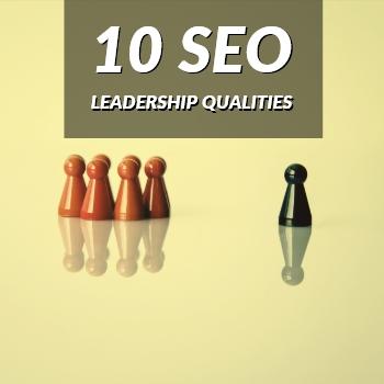 10 SEO Leadership Qualities