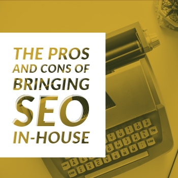 The Pros and Cons of Bringing SEO In-House