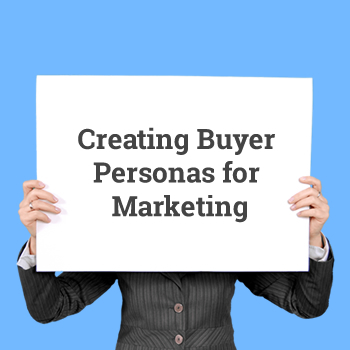 Creating Buyer Personas for Marketing