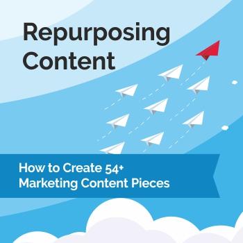 Repurposing Content eBook : How to Create 54+ Marketing Content Pieces
