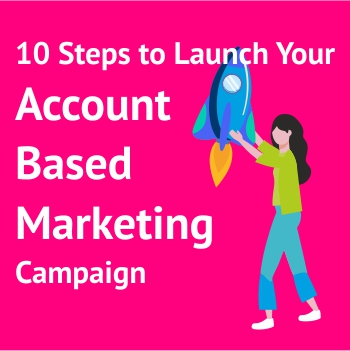 10 Steps to Launch Your Account Based Marketing Campaign