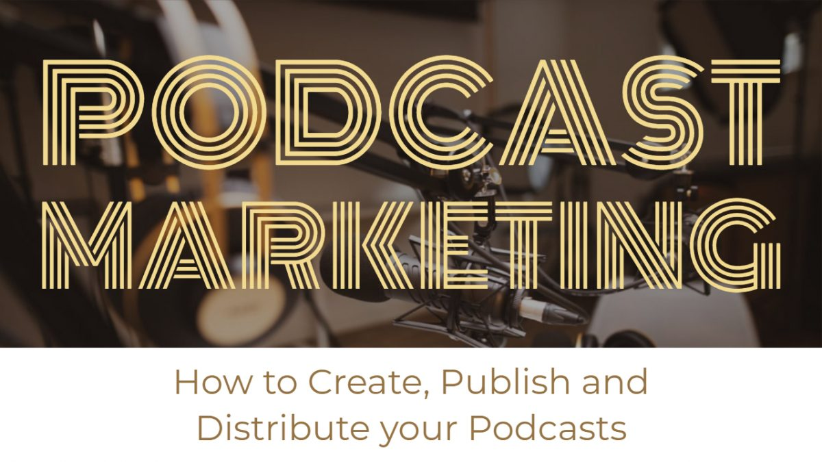 Podcast Marketing - How to Create, Publish and Distribute your Podcasts